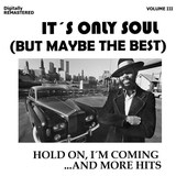 It's Only Soul [But Maybe the Best], Vol. III - Hold On, I'm Coming... and More Hits (Remastered)